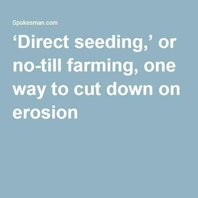 2016-6-14 - 'Direct seeding,' or no-till farming, one way to cut down on erosion