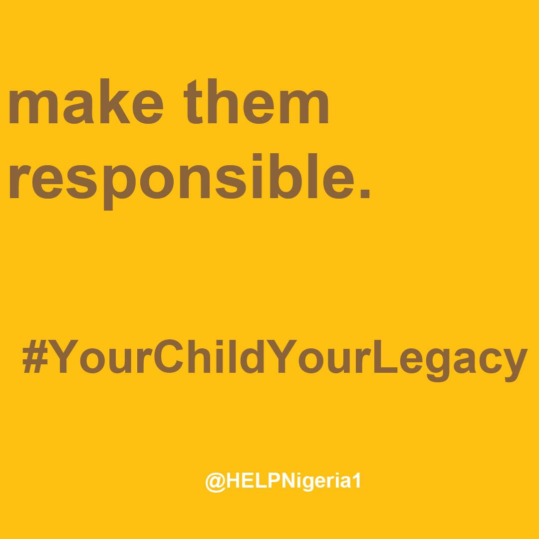 Make them responsible. Home Education Legacy Project (H.E.L.P.) Nigeria is empowering parents and families to teach and raise tomorrow's generation. #HELPNigeria #YourChildYourLegacy
