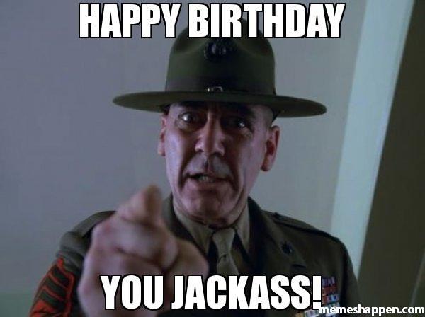 74dfd70df31743bc6a91e1bbaae13b44 happy birthday you jackass! meme sergeant hartmann birthday