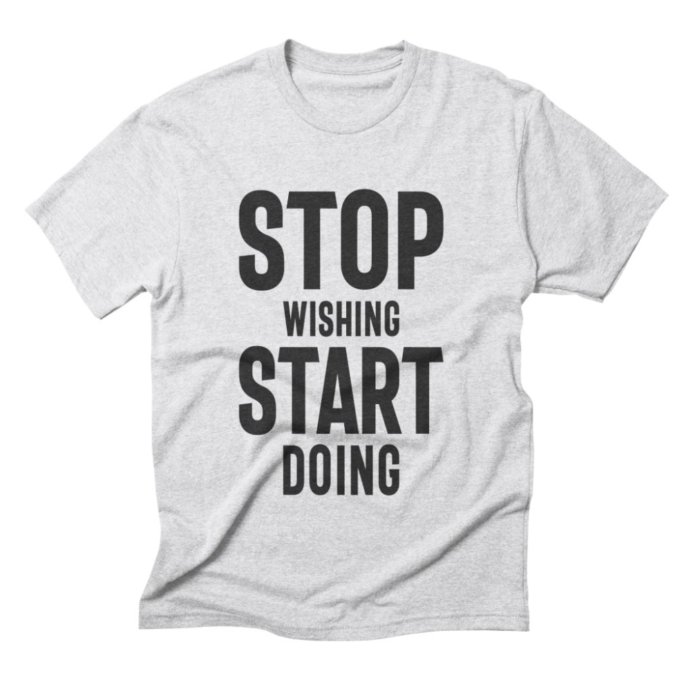 Stop Wishing Start Doing Motivational Quotes Quotes For Shirts Motivation Shirt Positive Shirt