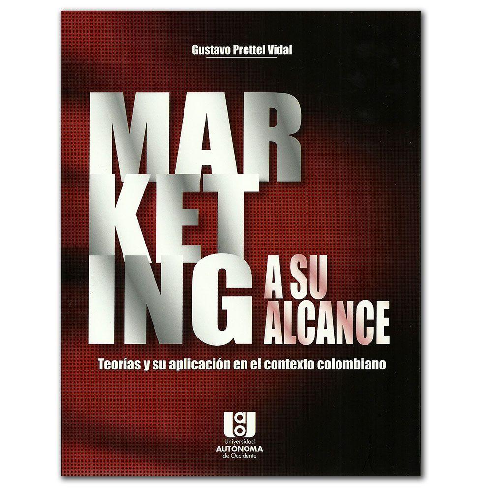 Marketing a su alcance. Teorías y su aplicación en el contexto colombiano  http://www.librosyeditores.com/tiendalemoine/3058-marketing-a-su-alcance-teorias-y-su-aplicacion-en-el-contexto-colombiano.html  Editores y distribuidores