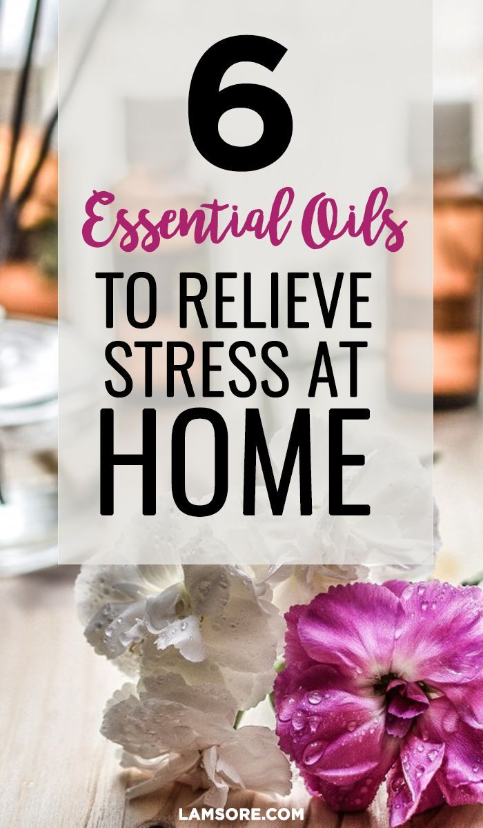 6 Essential Oils To Relieve Stress At Home How Reduce Pinterest And