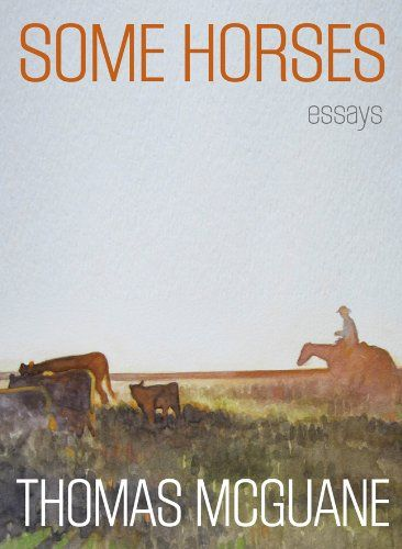 English Essay Some Horses Essays Signed By The Author By Thomas Mcguane Cover  Illustration By The Kite Runner Essay Thesis also Writing Essay Papers Some Horses Essays Signed By The Author By Thomas Mcguane Cover  Essays About Health Care