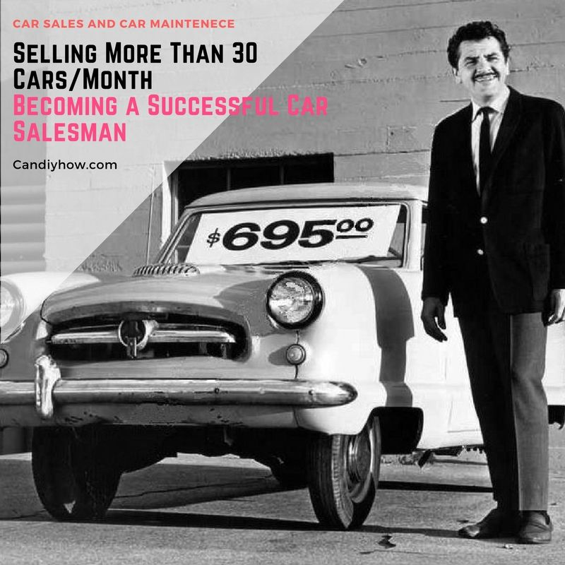 How To Be A Good Car Salesman >> How To Sell Cars How To Sell 30 Cars A Month How To Become A
