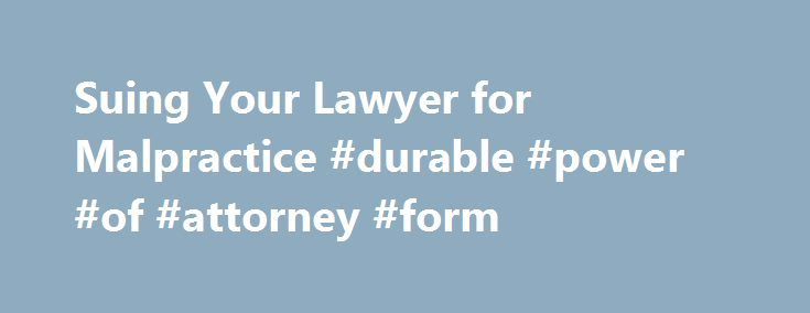 Suing Your Lawyer For Malpractice Durable Power Of Attorney