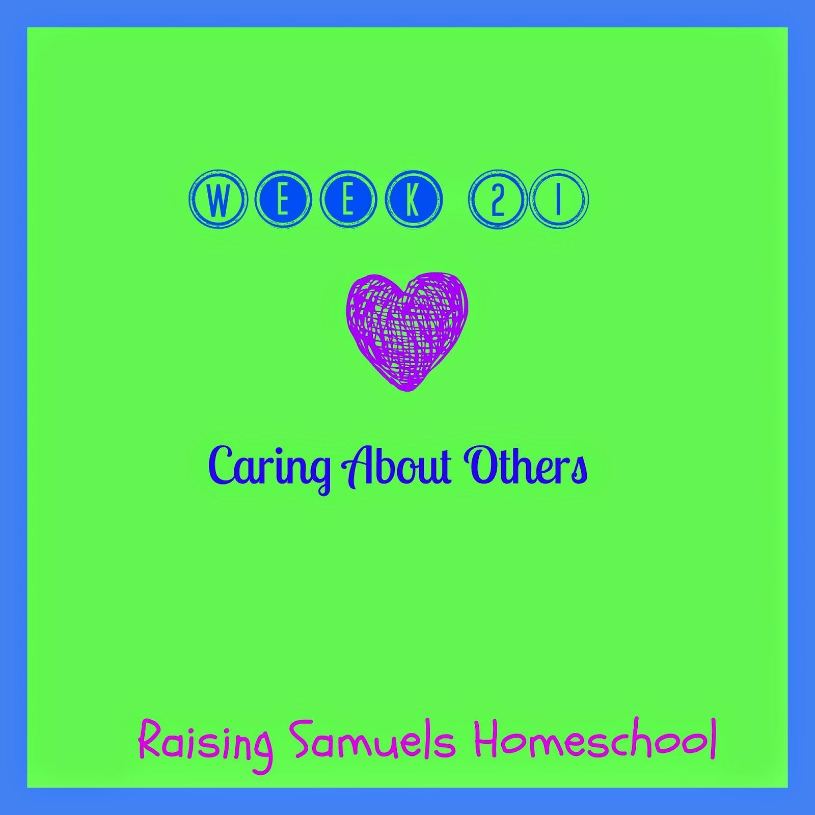 Raising Samuels Homeschool Week 21 Caring About Others