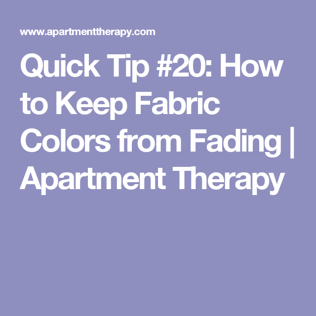 Quick Tip #20: How to Keep Fabric Colors from Fading | Apartment Therapy