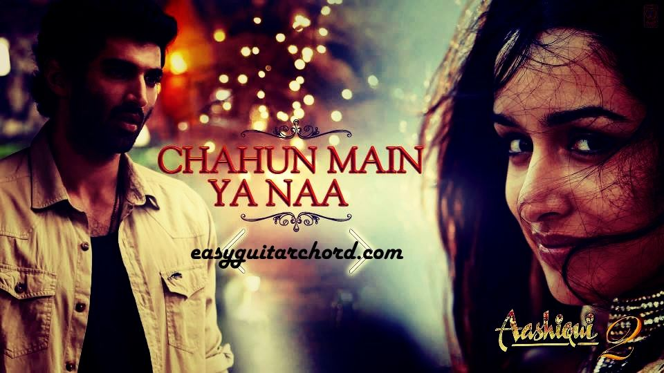 Chahun Main Ya Na Guitar Chords Aashiqui 2 Bollywood Songs