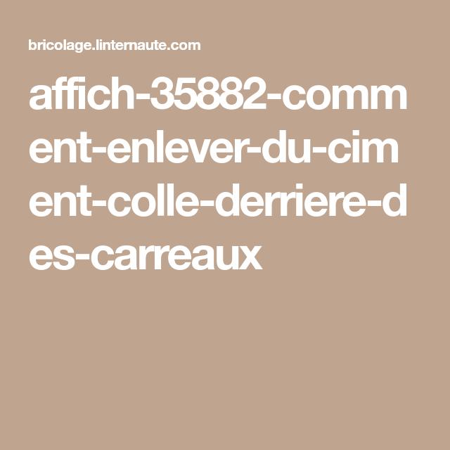 Affich 35882 Comment Enlever Du Ciment Colle Derriere Des Carreaux Ciment Colle Enlever Le Derriere