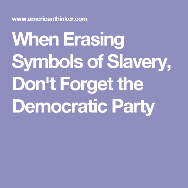 When Erasing Symbols Of Slavery Dont Forget The Democratic Party
