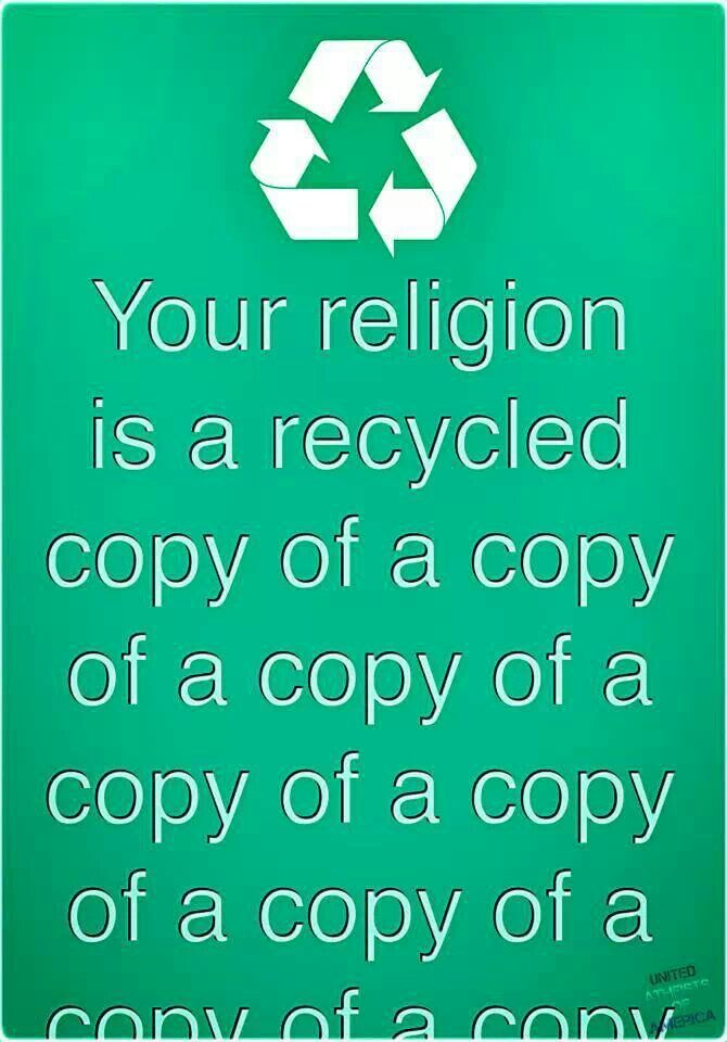 Religion, Recycled Mythology, Telephone. Your religion is a recycled copy of a copy of a copy of a copy of a copy....