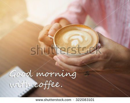Inspirational Quote On Coffee Background : Good Morning With Coffee.    Stock Photo
