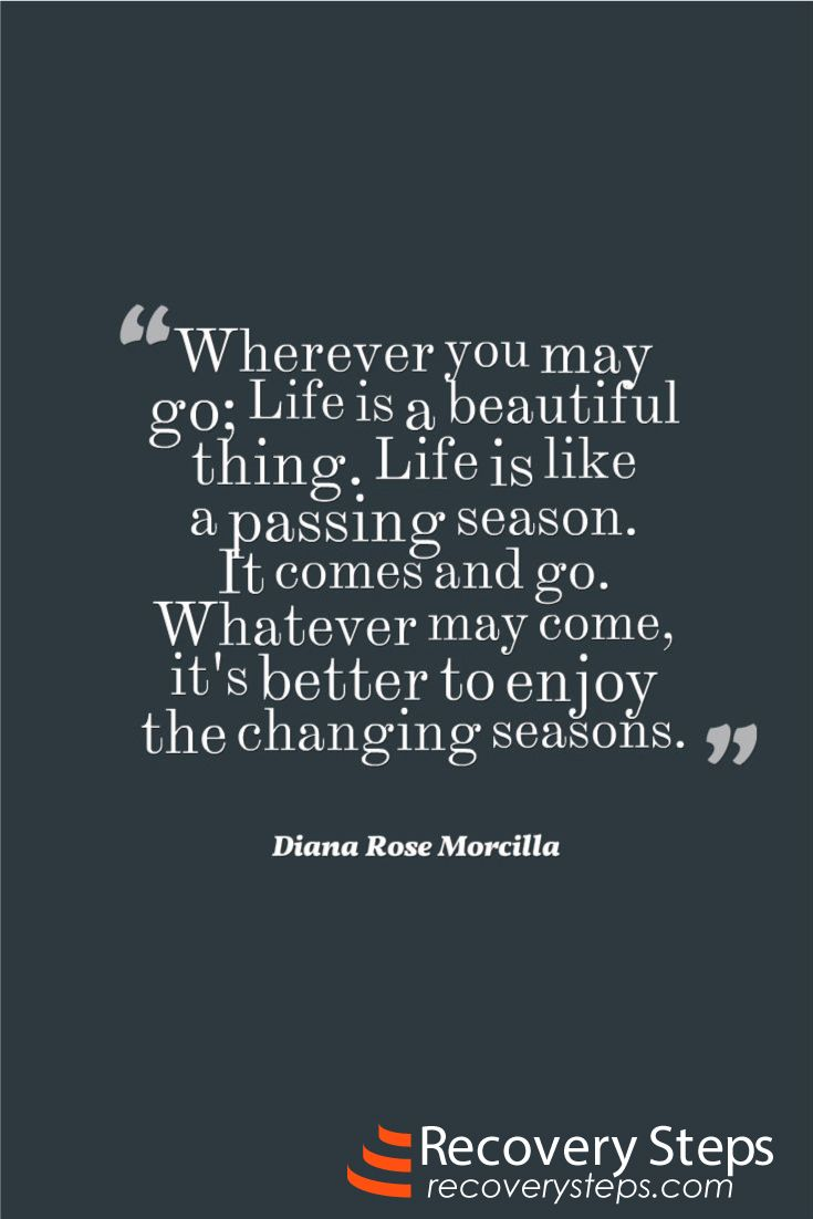Seasons Of Life Quotes Motivational Quoteswherever You May Go Life Is A Beautiful Thing