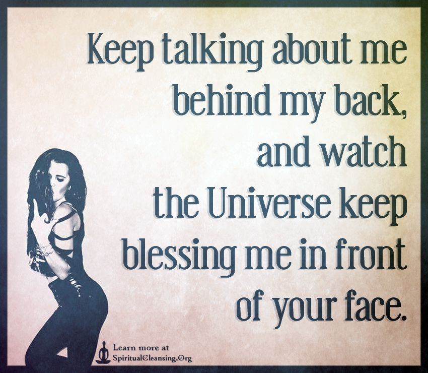 Keep Talking About Me Behind My Back And Watch The Universe Keep