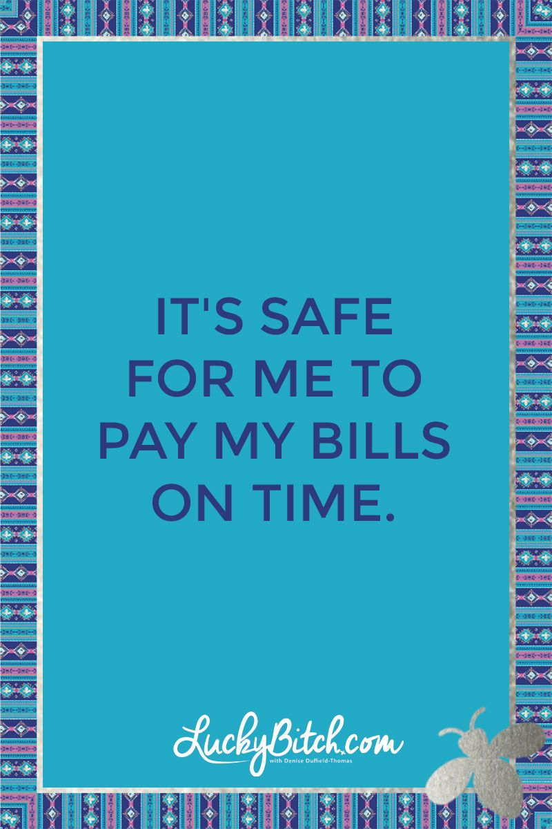 It's safe for me to pay my bills on time. Read it to