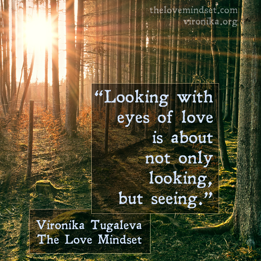 Looking With Eyes Of Love Is About Not Only Looking But Seeing Quote By Vironika Tugaleva From Her Book The Love Mindset Quotes Mindset Uplifting Quotes