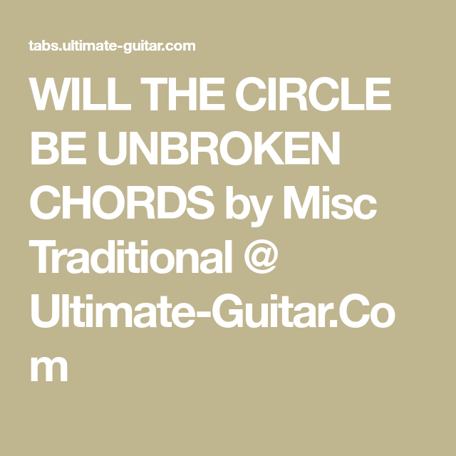 WILL THE CIRCLE BE UNBROKEN CHORDS by Misc Traditional @ Ultimate ...