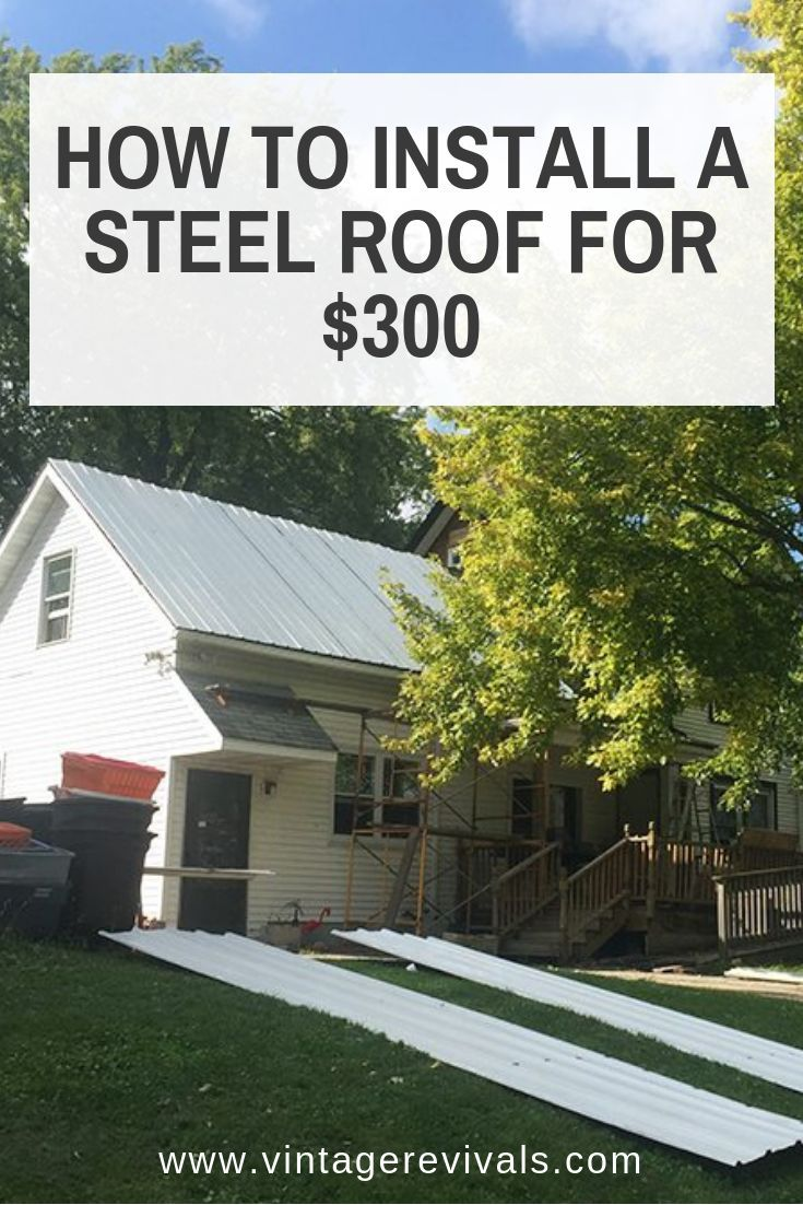 How To Install A Steel Roof For 300 & Enslave Your Family