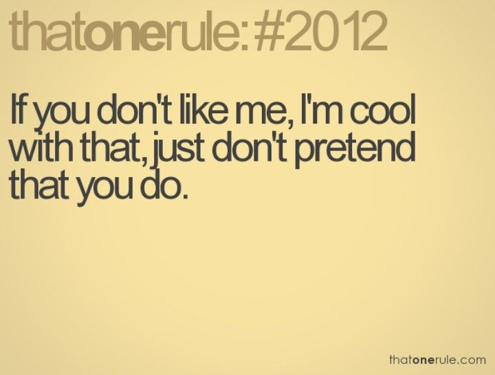 Exactly I Could Care Less If U Like Me Just Dont Be Fake