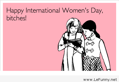 Happy International Women S Day Ecards Funny Funny Quotes Haha Funny
