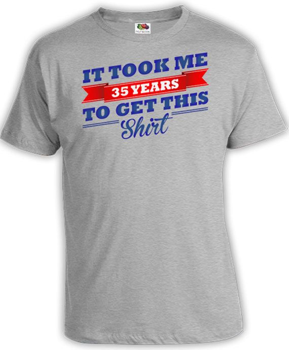 Funny Birthday T Shirt 35th Gifts For Him Her Bday Present It Took Me 35 Years To