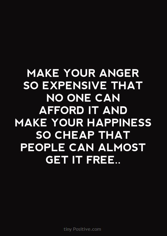Cheap Quotes Make Your Anger So Expensive That No One Can Afford It And Make Your