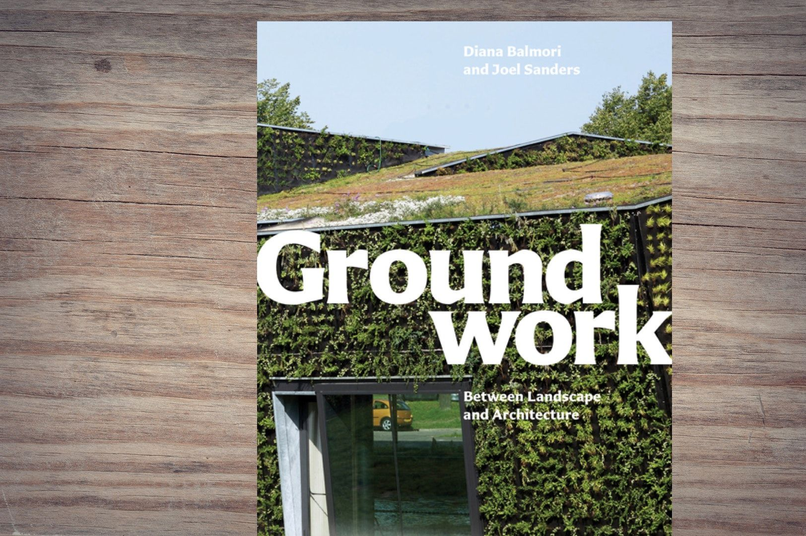 Book Review Of Groundwork Between Landscape And Architecture By Diana Balmori Joel Sanders