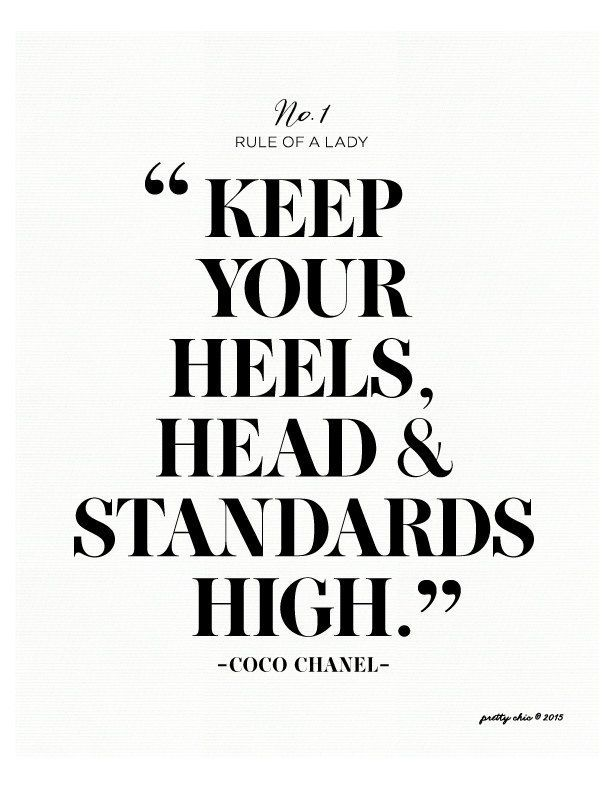 keep your heels, head & standards high! Coco Chanel | Quotes ...