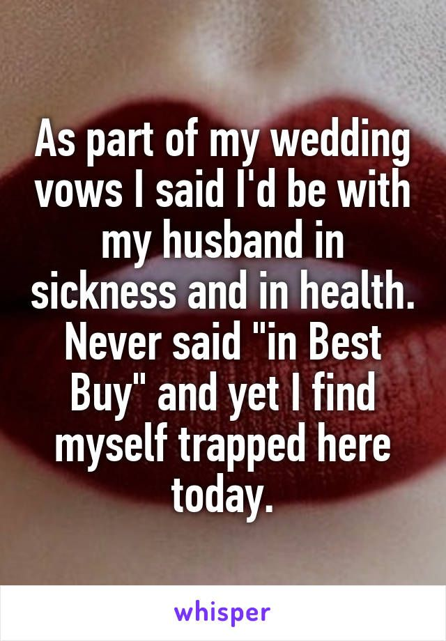 Someone From Brea California US Posted A Whisper Which Reads As Part Of My Wedding Vows I Said Id Be With Husband In Sickness And Health