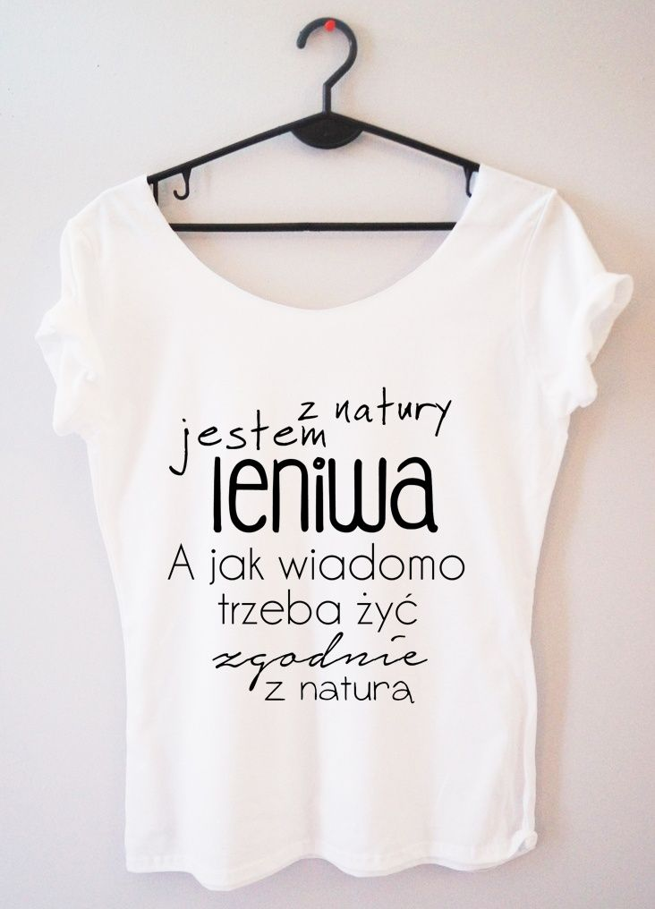 Prooriginal Bluzka Z Natury Jestem Leniwa A Jak Wiadomo Trzeba Zyc Zgodnie Z Natura Funny Outfits Funny Tshirts T Shirt Diy