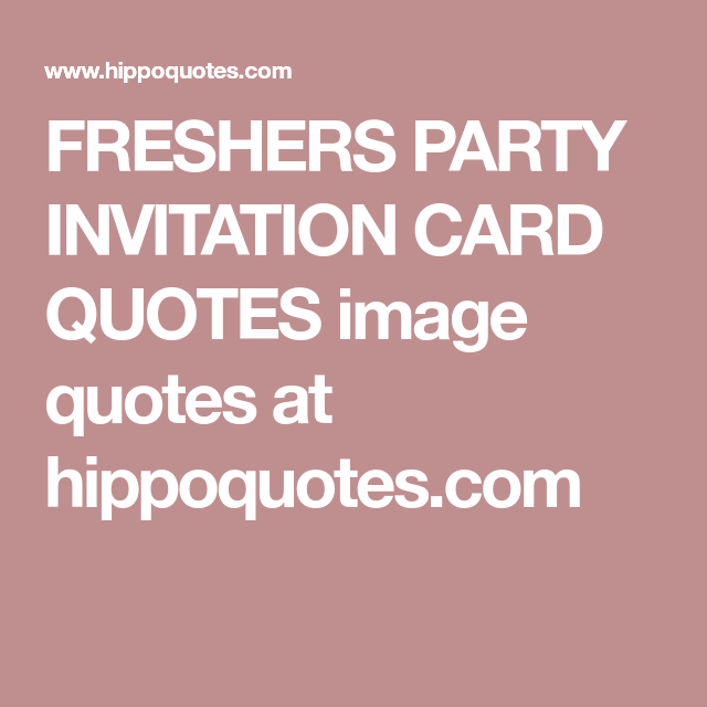 FRESHERS PARTY INVITATION CARD QUOTES Image Quotes At
