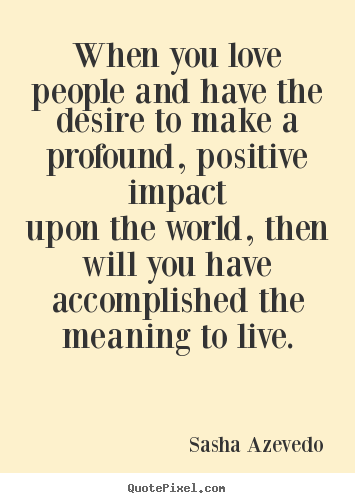 Making A Positive Impact Quotes Quotesgram Quotes Quotes