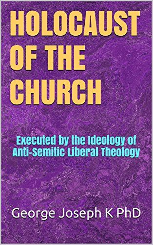 HOLOCAUST OF THE CHURCH: Executed by the Ideology of Anti-Semitic Liberal Theology by George Joseph K PhD http://www.amazon.com/dp/B0159V3S8U/ref=cm_sw_r_pi_dp_1pJywb0ET784N
