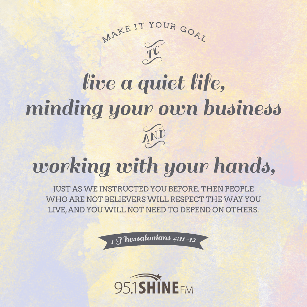 Make it your goal to live a quiet life, minding your own business