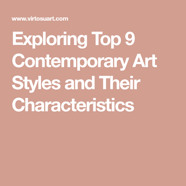 Exploring Top 9 Contemporary Art Styles and Their Characteristics