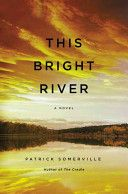 This bright river : a novel / Patrick Somerville