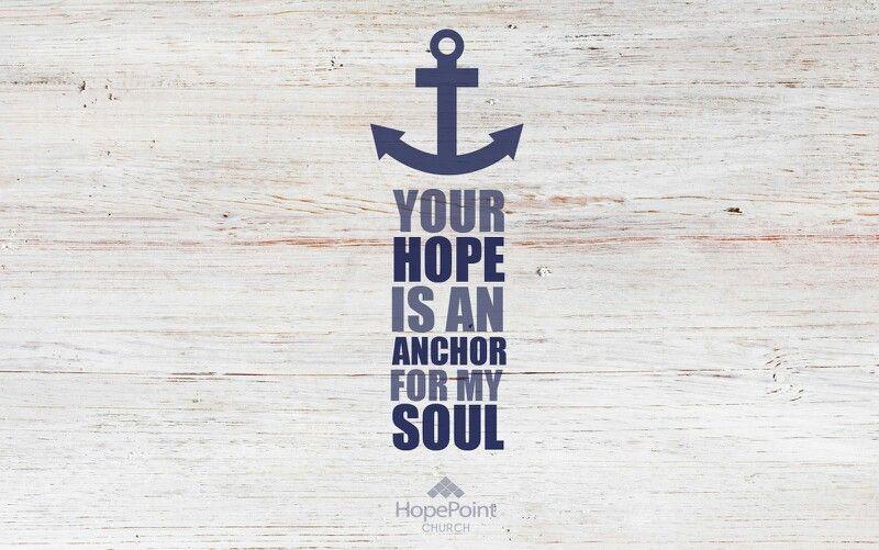 Your Hope Is An Anchor For My Soul Desktop Wallpaper Wallpaper Downloads Wallpaper
