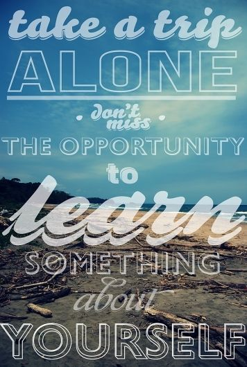 Travel Alone Quotes Take A Trip Alone.httpswww.pinterestsearchpinsrsac&len .
