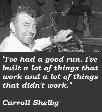Carroll Shelby 39 S Quote 1 Carroll Shelby Shelby Ford