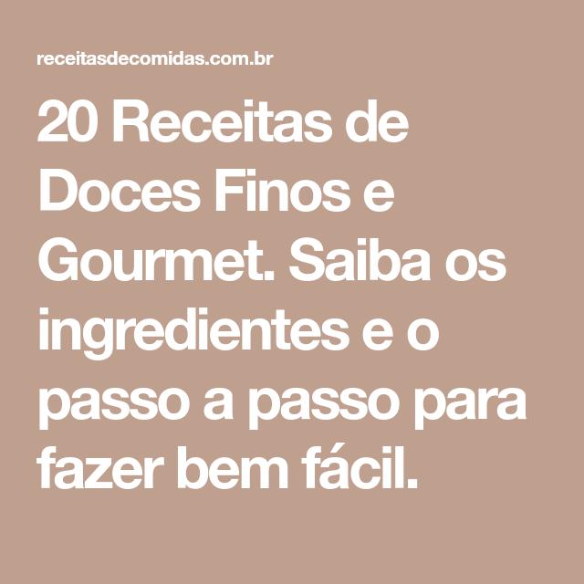 20 Receitas De Doces Finos E Gourmet (com Imagens