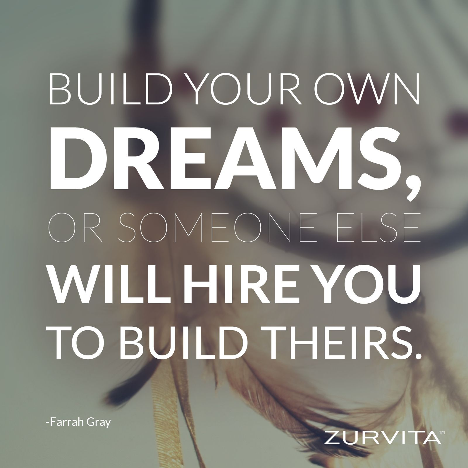 Build your own dreams or someone else will hire you to
