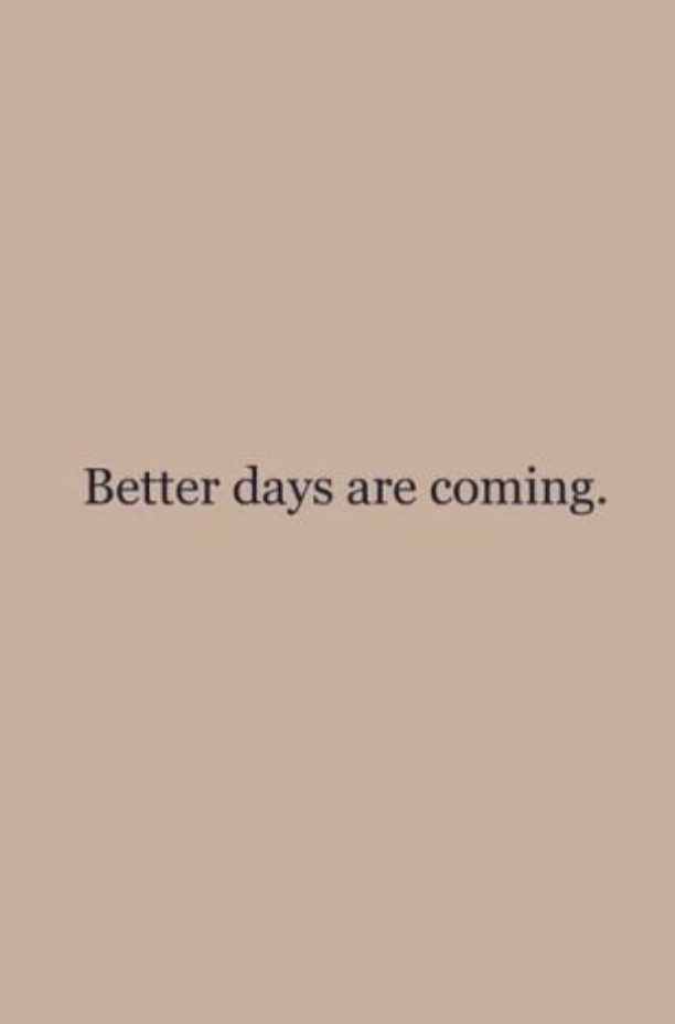 Better Days Are Coming Best Life Quotes Good Life Quotes Pretty Words Better Days Are Coming
