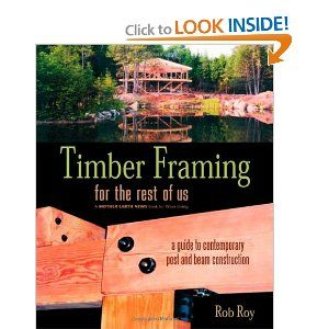 Timber Framing for the Rest of Us: A Guide to Contemporary Post and Beam Construction: Rob Roy: 9780865715080: Amazon.com: Books