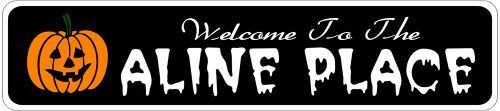 ALINE PLACE Lastname Halloween Sign - Welcome to Scary Decor, Autumn, Aluminum - 4 x 18 Inches by The Lizton Sign Shop. $12.99. Great Gift Idea. Predrillied for Hanging. Aluminum Brand New Sign. Rounded Corners. 4 x 18 Inches. ALINE PLACE Lastname Halloween Sign - Welcome to Scary Decor, Autumn, Aluminum 4 x 18 Inches - Aluminum personalized brand new sign for your Autumn and Halloween Decor. Made of aluminum and high quality lettering and graphics. Made to last for ye...