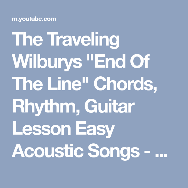 The Traveling Wilburys End Of The Line Chords Rhythm Guitar