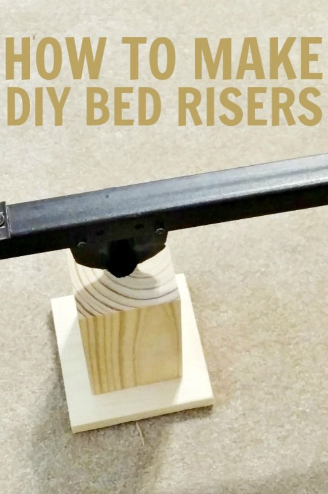 How To Make Diy Bed Risers With Images Diy Bed Risers Bed