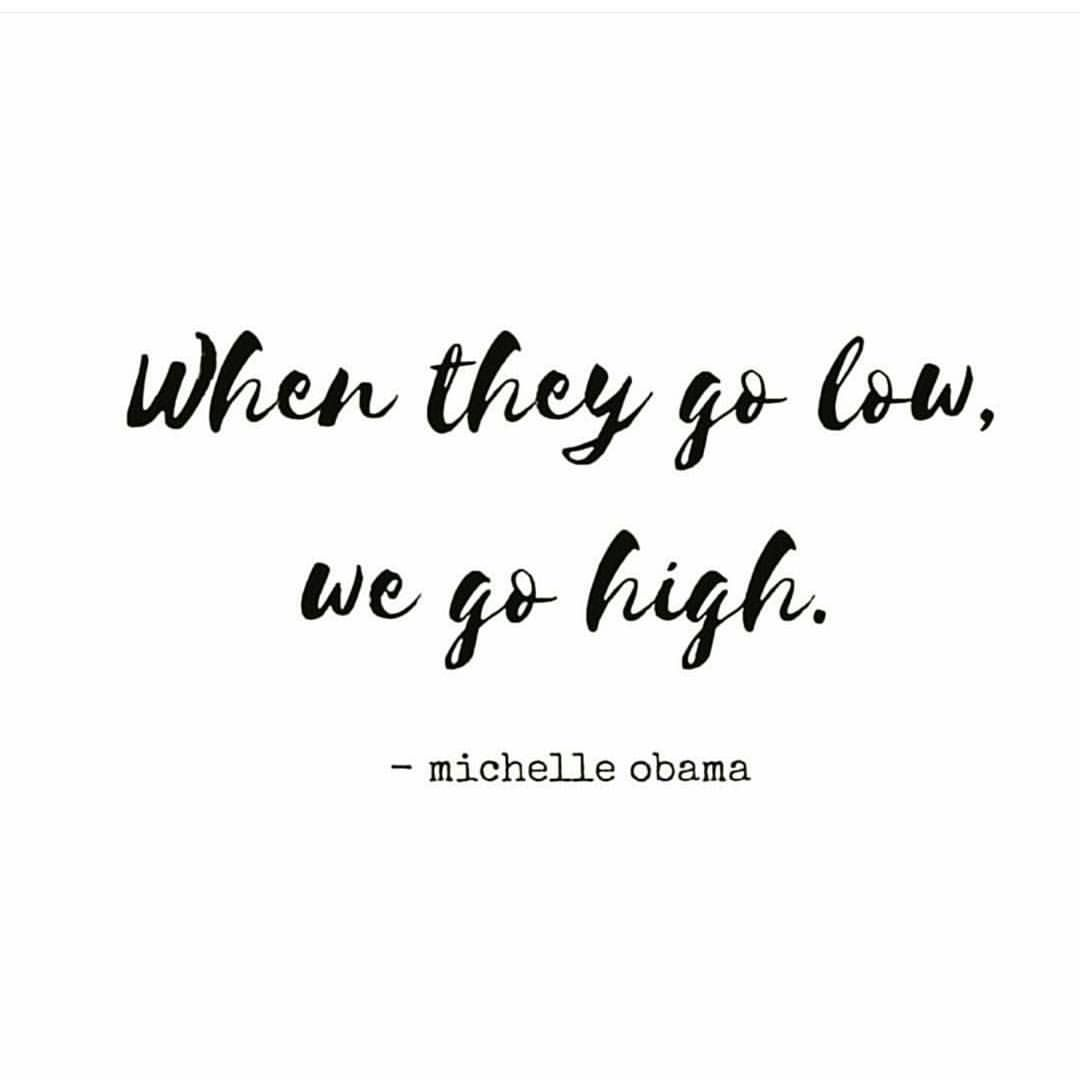 Quotes About High | Quote By Michelle Obama When They Go Low We Go High Everyone