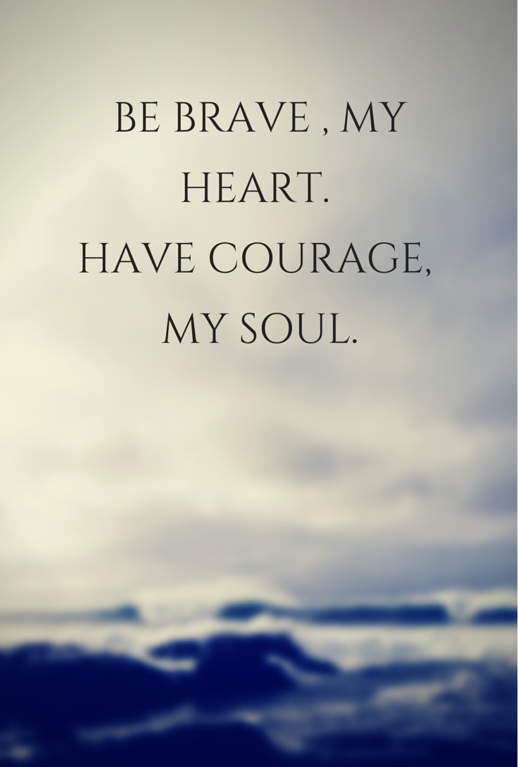 Courage Quotes And Sayings Be brave my hea...
