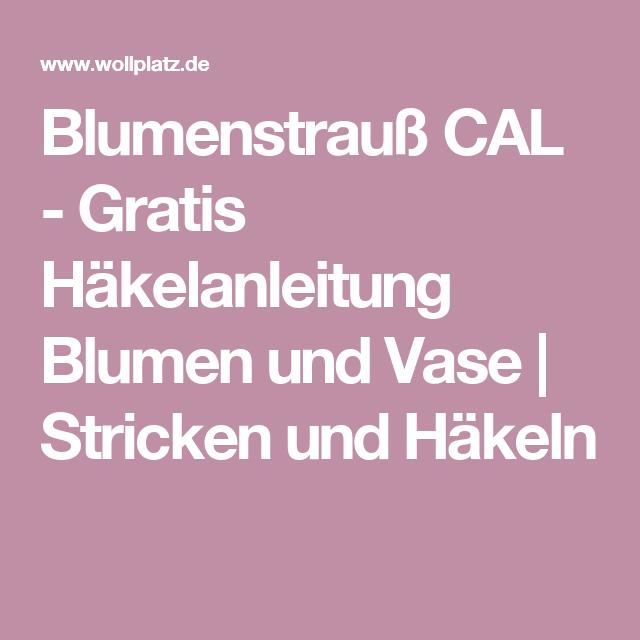 Blumenstrauß CAL - Gratis Häkelanleitung Blumen und Vase | Stricken ...