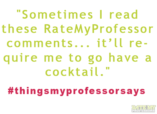 Watch this episode of Professors Strike Back! Tweet #thingsmyprofessorsays and read more of our faves here. If we like yours, we'll retweet and maybe even post it on Tumblr and Pinterest.